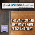 This #Autism Dad just wants some peace and quiet