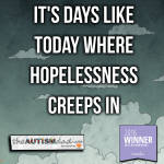 It's days like today where hopelessness creeps in