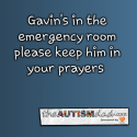 Gavin's in the emergency room please keep him in your prayers