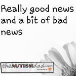 Really good news and a bit of bad news