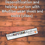 Desensitization and helping our son with #Autism wear shoes and socks (video)