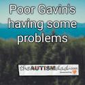 Poor Gavin's having some problems