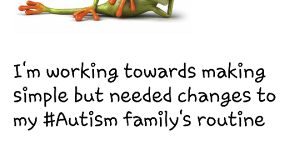 I'm working towards making simple but needed changes to my #Autism family's routine