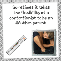 Sometimes it takes the flexibility of a contortionist to be an #Autism parent