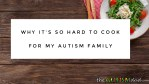 Why it's so hard to cook for my #Autism family