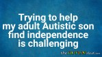 Trying to help my adult #Autistic son find independence is challenging