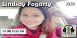 Lindsay Fogarty: The Rare Disease Mom (New Pod S2E3)
