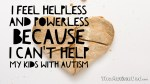 I feel helpless and powerless because I can't help my kids with #Autism
