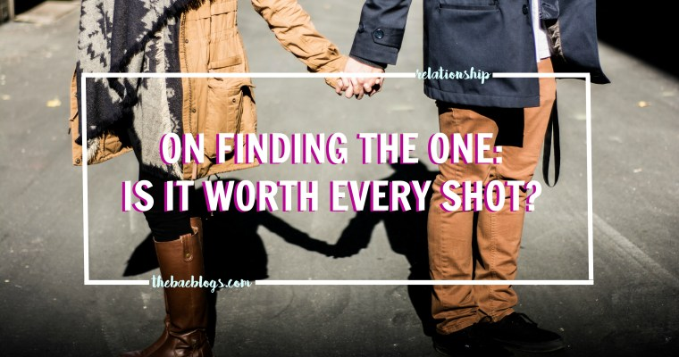 "On Finding ""The One"": Is it worth every shot?"