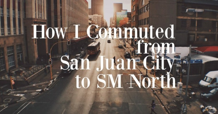 How I Commuted From San Juan City to SM North EDSA