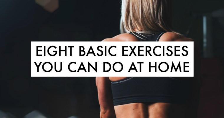 Eight Basic Exercises You Can Do At Home