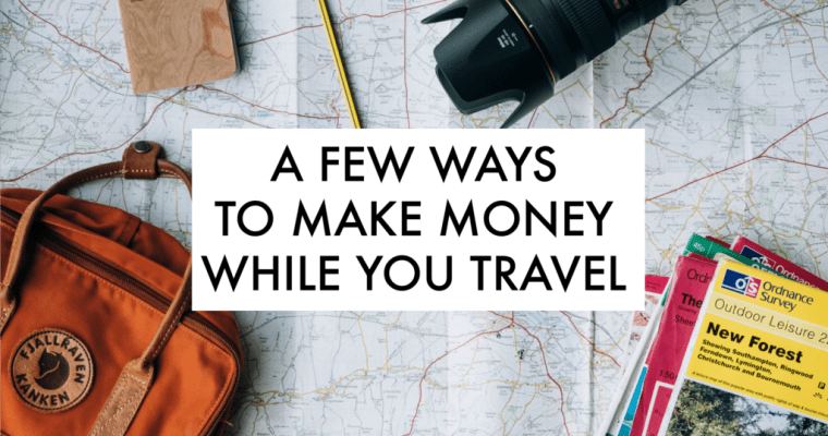 A Few Ways To Make Money While You Travel