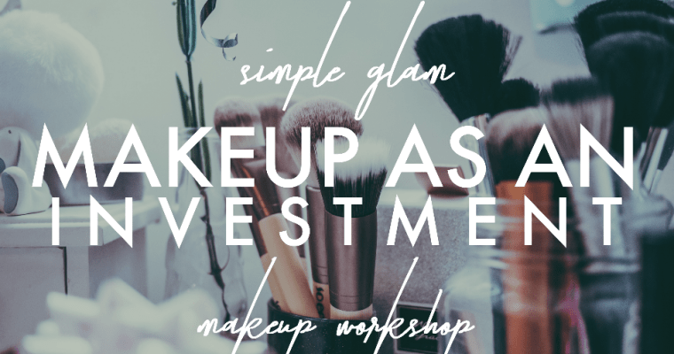 Makeup As An Investment: Simple Glam Makeup Workshop