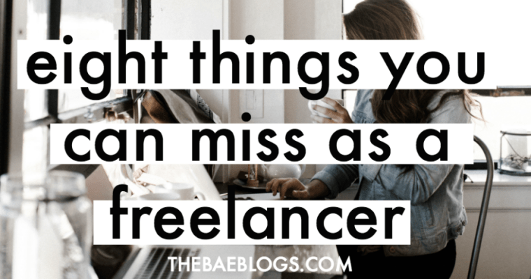 8 Things You Can Miss As A Freelancer