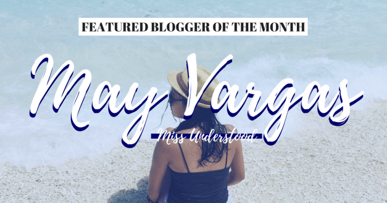 Featured Blogger of the Month: May Vargas of Miss Understood