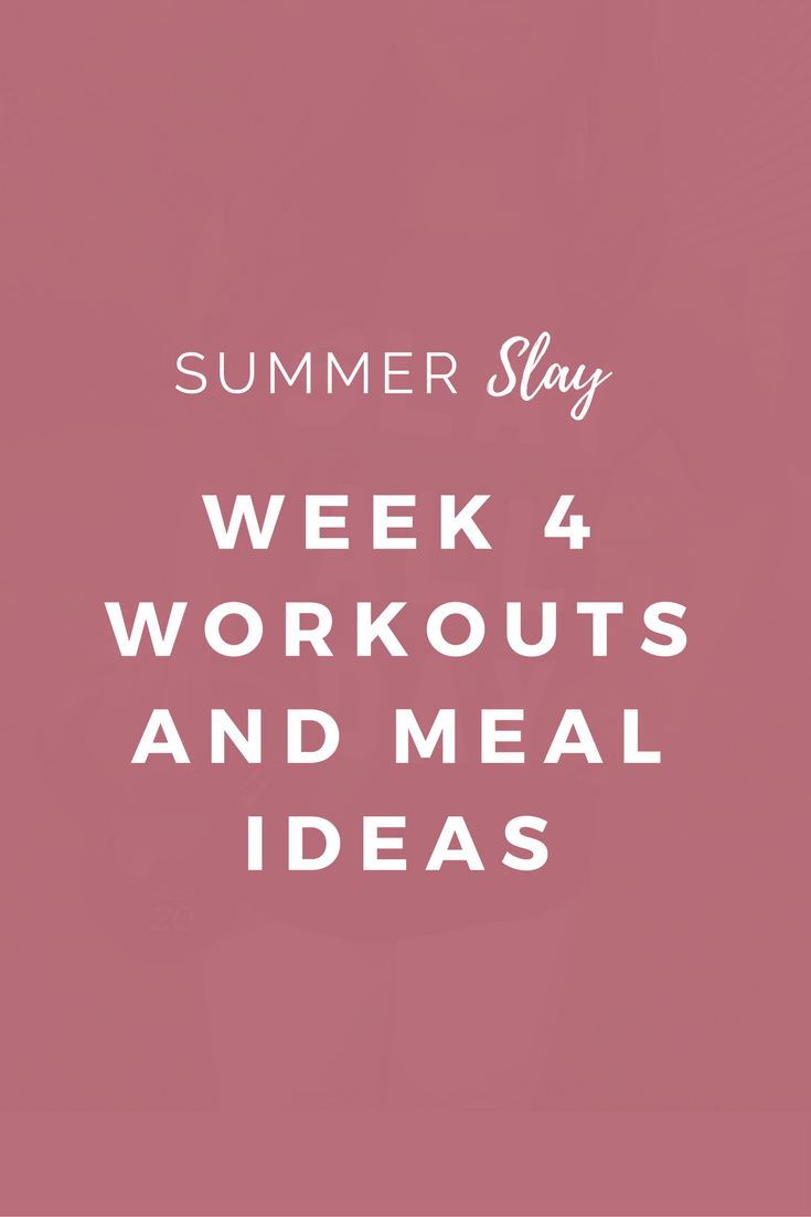 Summer SLAY Week 4 Workouts and Recipe Ideas