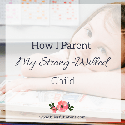 How I Parent My Strong-Willed Child