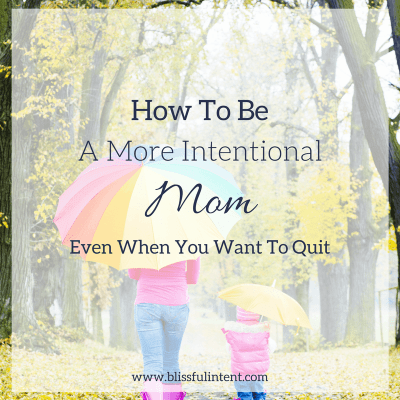 Motherhood: My Journey To Being More Intentional