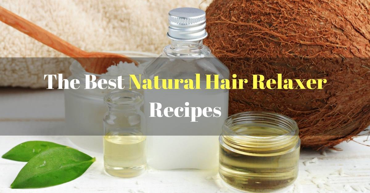 The Best Natural Hair Relaxer Recipes For Relaxing Your