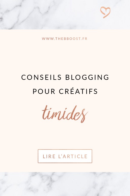Conseils blogging pour créatifs timides. Retrouvez plus d'articles sur le blog www.thebboost.fr