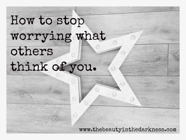 stop worrying what others think