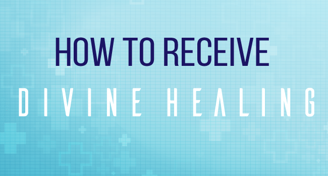 How to receive Divine Healing
