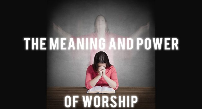 The Meaning and Power of Worship