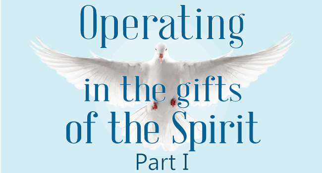 Operating in the Gifts of the Spirit: Part 1