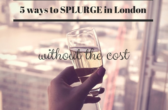 5 WAYS TO SPLURGE IN LONDON WITHOUT THE COST | the belle abroad
