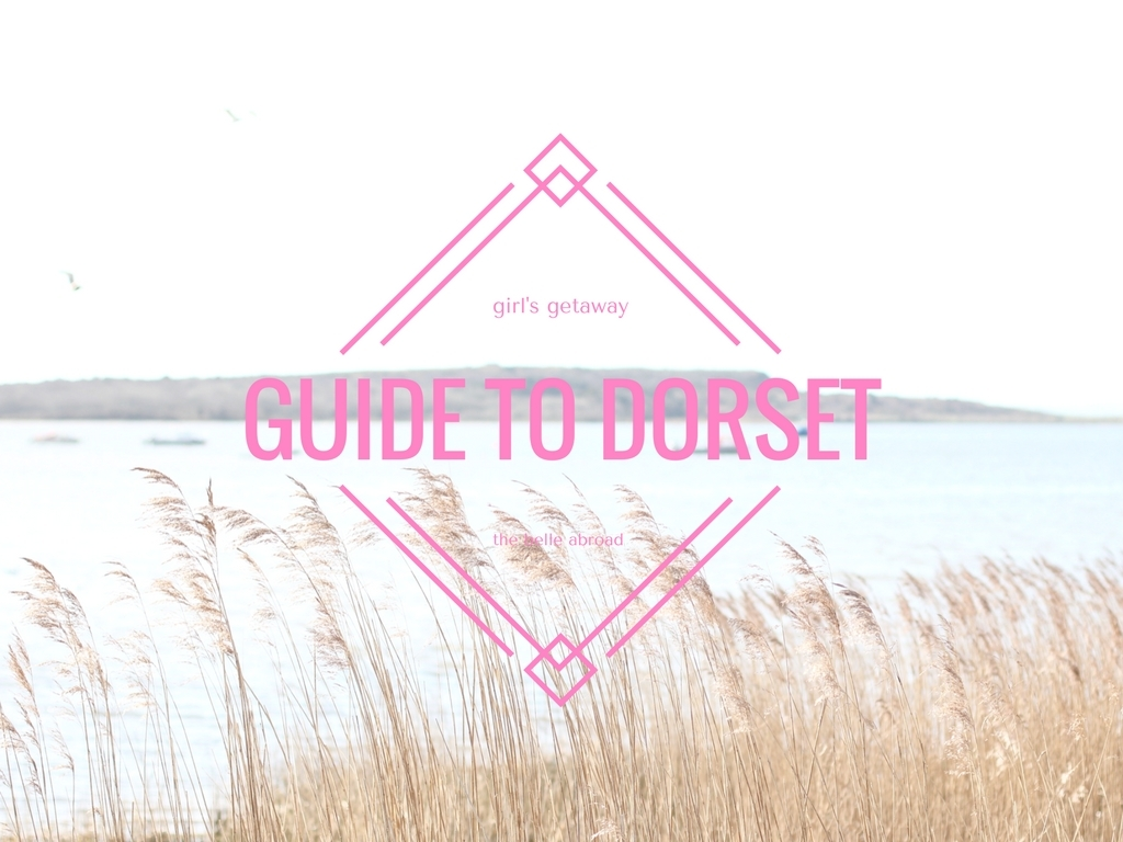 A GIRLS GETAWAY GUIDE TO DORSET