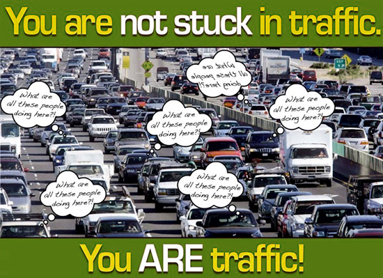 Traffic Jam: You are not STUCK in traffic. You ARE traffic.