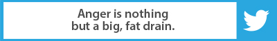 The Best Advice So Far: Anger is nothing but a big, fat drain.