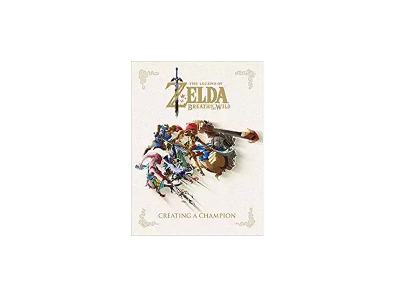 The Legend of Zelda- Breath of the Wild-Creating a Champion Hardcover