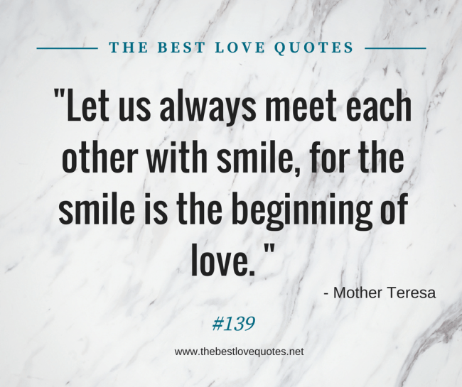 U201cLet Us Always Meet Each Other With Smile, For The Smile Is The Beginning  Of Love. U201d U2013 Mother Teresa.
