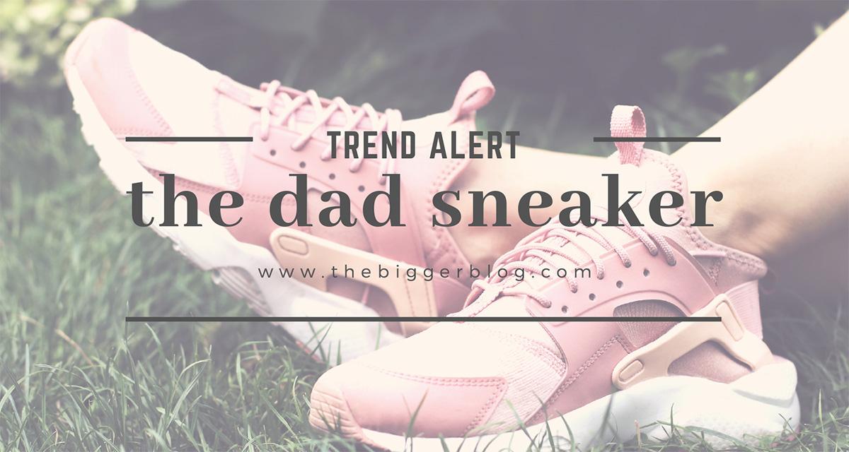 trend alert: de dad sneaker