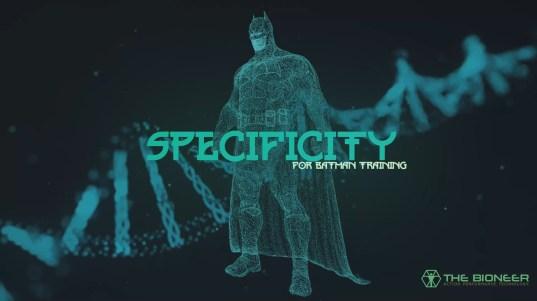 Specificity for Batman Training