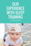 Our Experience with Sleep Training - Baby Sleep Training - How to get your baby to sleep - sleep - sleeping