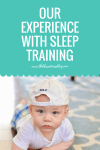 Our Experience with Sleep Training - Baby Sleep Training - How to get your baby to sleep - sleep - sleeping