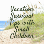 Vacation Survival Tips with Small Children