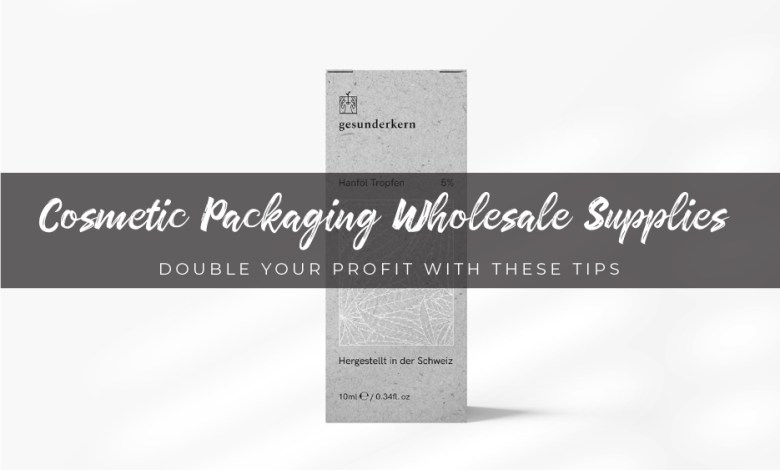 Cosmetic Packaging Wholesale Supplies - Double Your Profit with These Tips