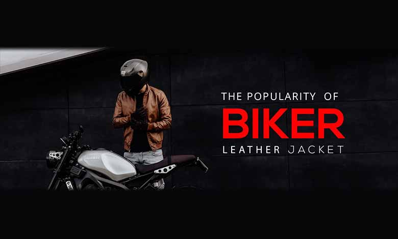 THE POPULARITY OF BIKER LEATHER JACKET:
