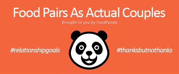 Food Pairs As Actual Couples | #relationshipgoals or #thanksbutnothanks