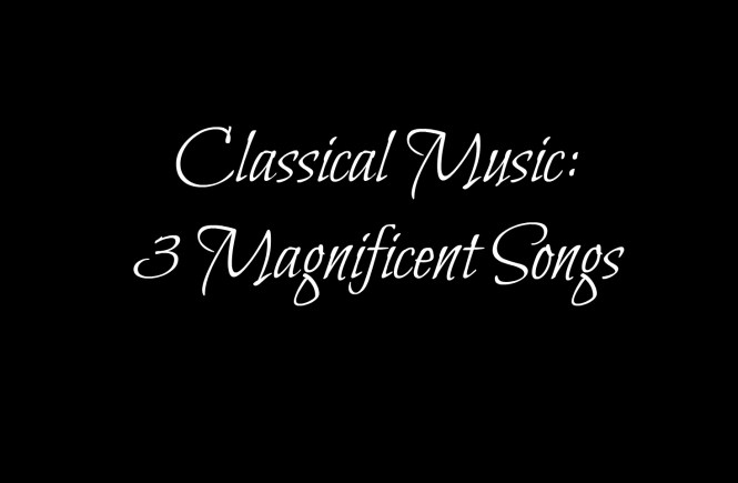 Classical Music: 3 Magnificent Songs – The Bohemian Life