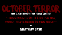 "OCTOBER TERROR – ""There's No Lights On The Christmas Tree, Mother. They're Burning Big Louie Tonight."" by Matthew Cash"