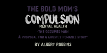 """""""THE OCCUPIED MAN. A proposal for a ghostly romance story"""" by Albert Robbins"""