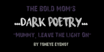 """Mummy, Leave The Light On""  By Toneye Eyenot"