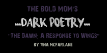 """The Dawn: A Response to Wings"" by Tina McFarlane"