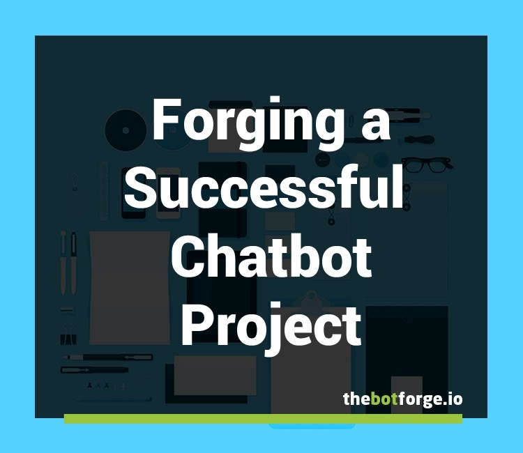 Forging A Successful Chatbot Project