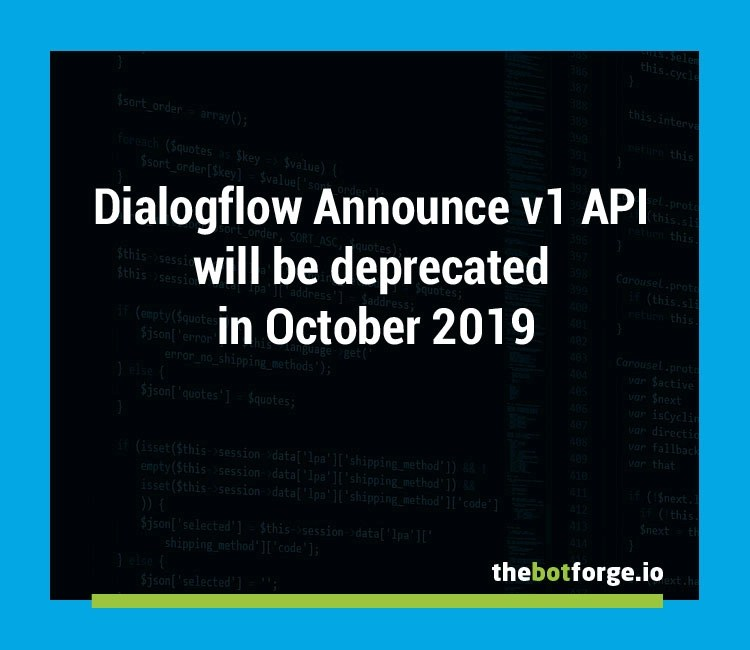 Dialogflow Announce v1 API will be deprecated in October 2019