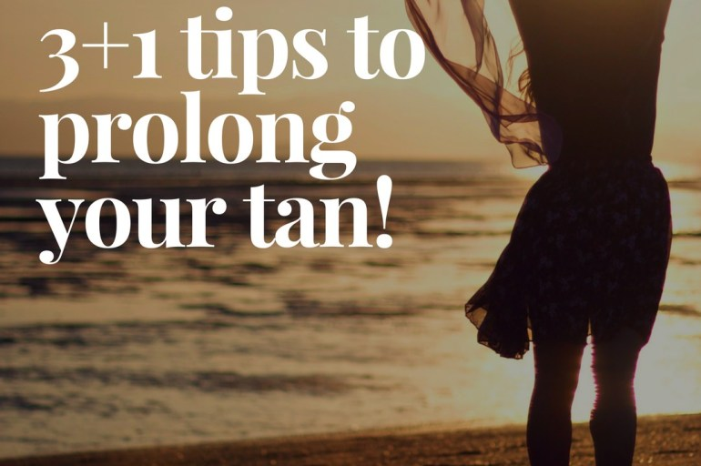 3+1 ways to make your tan last longer!
